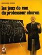 Les jeux de con du professeur Choron.. CHORON.