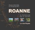 PARIS, ROANNE, LYON, LA VOIE ROYALE. COLLECTIF