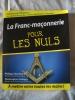 découvrez l'histoire , les symboles et les rituels des Francs-maçons.LA FRANC-MACONNERIE POUR LES NULS  (  à mettre ente toutes les mains!. PHILIPPE ...