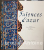 Faïences d'azur. Photographies de Roland et Sabrina Michaud, textes de Michael Barry.. [ARTS DECORATIFS]