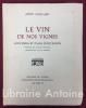 Le vin de nos vignes. Souvenirs et pages d'autrefois. Préface de André Latreille Illustrations de Luc Barbier.. FOILLARD (Léon)