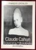 Claude Cahun. L'écart et la métamorphose. . LEPERLIER (François)