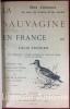 La Sauvagine en France. Chasse, description et histoire naturelle de toutes les espèces visitant nos contrées. Ouvrage orné de 125 gravures d'après ...