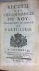 Recueil des ordonnances du Roy concernant le service de l'artillerie. . [MILITARIA]