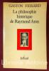 La philosophie historique de Raymond Aron. Préface de Jeanne Hersch.. FESSARD (Gaston)