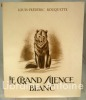 Le Grand silence blanc. Illustrations en couleurs de André Collot.. ROUQUETTE (Louis-Frédéric). COLLOT (André).
