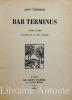 Bar terminus. Trois actes. Frontispice de Chas Laborde.. Thesmar (Jean).