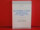 Le CONSEIL d'ETAT de BELGIQUE - Cinquante ans après sa création (1949 - 1999). Actes du colloque organisé les 19 et 20 décembre 1996 à la mémoire de ...