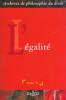 L'EGALITE. Auteur : René SEVE, Dalloz, 2008, broché, 512 p. L'égalité semble découler des principes d'un droit philosophique ou rationnel, mais sa ...