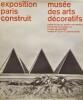 Exposition Paris construit. Musée des arts décoratifs.. [Architecture/Paris]