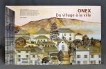 Onex. Du village à la ville.. BAERTSCHI Pierre; LA CORBIERE Matthieu de; JIRANEK Alès; VIACCOZ-DE NOYERS Anne-Marie: