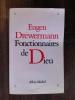 FONCTIONNAIRES DE DIEU. Eugen Drewermann