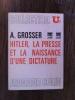 HITLER, LA PRESSE ET LA NAISSANCE D'UNE DICTATURE. A. Grosser