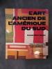 L'ART ANCIEN DE L'AMERIQUE DU SUD. . François Hébert-Stevens