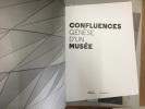 Confluences - genèse d'un musée. Collectif