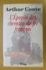 L'EPOPEE DES CHEMINS DE FER FRANCAIS . Arthur Conte