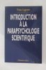 INTRODUCTION A LA PARAPSYCHOLOGIE SCIENTIFIQUE.. Yves Lignon