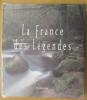 LA FRANCE DES LEGENDES. Yves Paccalet & Stanislas Fautré