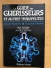 Le guide des guérisseurs et autres thérapeutes. Jacques Mandorla, Françoise Simpère