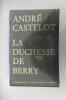 LA DUCHESSE DE BERRY.. André Castelot