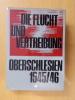 DIE FLUCHT UND VERTREIBUNG OBERSCHLESIEN 1945/46. Wolfgang Schwarz