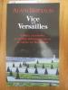 Vice et Versailles: Crimes, trahisons et autres empoisonnements au palais du Roi-Soleil. Alain Baraton