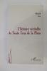 L'HISTOIRE VERITABLE DE SANTA CRUZ DE LA PLATA.. Edmond Cros