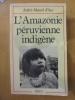 Amazonie péruvienne indigène . Ans, André Marcel d'