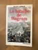 La bataille de Wagram. Gilles Lapouge