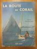 LA ROUTE DE CORAIL. ISY-SCHWART MARCEL