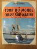 Le Tour Du Monde De La Chasse Sous Marine. BERNARD GORSKY