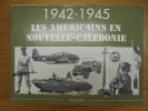 1942-1945: Les Americains en Nouvelle-Calédonie. Paul-Jean Stah