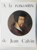 A LA RENCONTRE DE JEAN CALVIN. Bernard Gagnebin