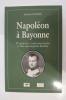 NAPOLEON A BAYONNE. D'aprés les contemporains et des documents inédits.. Edouard Ducéré