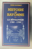 HISTOIRE DE BAYONNE Tome 2. LA REVOLUTION 1789-1799. Pierre Hourmat