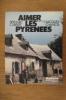 AIMER LES PYRENEES. Bernard Carrere / Jacques Chancel (présentation)