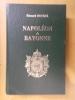 NAPOLEON à BAYONNE. Avec un préambule d'André Castelot et dix reproductions de gravures d'époque. . Edouard Ducéré