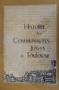 HISTOIRE DES COMMUNAUTES JUIVES DE TOULOUSE DES ORIGINES A 1945. Catalogue de l'Exposition. . Elie Szapiro et Monique Cohen