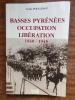Basses Pyrénées occupation libération 1940-1945. . POULLENOT Louis.