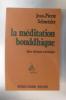 LA MEDITATION BOUDDHIQUE. Bases théoriques et techniques. . Jean-Pierre Schnetzler