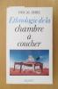 ETHNOLOGIE DE LA CHAMBRE A COUCHER. Pascal Dibie