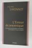 L'ERREUR ECONOMIQUE. Comment économistes et politiques se trompent et nous trompent.. Philippe Simonnot