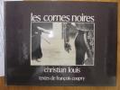 Les cornes noires. LOUIS Christian (photos) & COUPRY François (textes)
