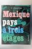 MEXIQUE PAYS A TROIS ETAGES. A. t'Serstevens