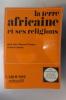 LA TERRE AFRICAINE ET SES RELIGIONS. Louis-Vincent Thomas & René Luneau