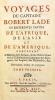 VOYAGES du Capitaine Robert LADE en différentes parties de l'AFRIQUE, de l'ASIE et de l'AMERIQUE, contenant l'histoire de sa fortune, & ses ...