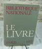 Bibliothèque nationale : Le livre, Paris 1972.. Collectif