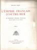 L'Empire Français d'Outre-Mer - Le Domaine Colonial Français par le Texte et l'Image. ALLAIN Maurice