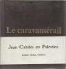 LE CARAVANSERAIL. MOREL Robert CABRIES Jean