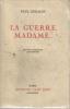 La Guerre Madame.... GERALDY Paul